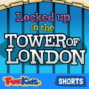 Best Education for Kids Podcasts (2019): Locked Up in The Tower of London with Historic Royal Palaces