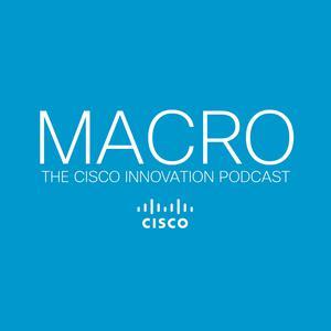 MACRO: the Cisco Innovation podcast