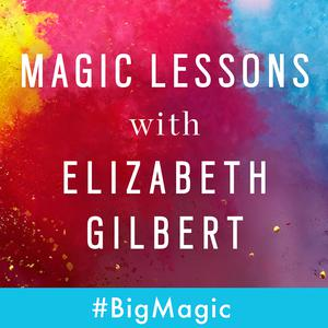 Best Business Podcasts (2019): Magic Lessons with Elizabeth Gilbert