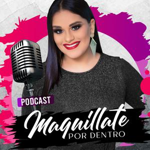 Best Fashion & Beauty Podcasts (2019): Maquíllate por Dentro