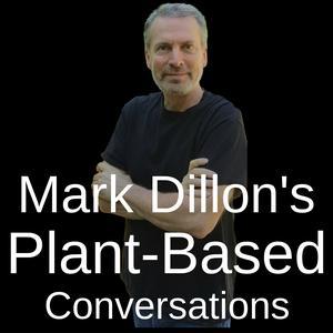 Mark Dillon's Plant-Based Conversations