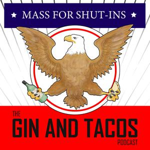 Best Politics Podcasts (2019): Mass for Shut-ins: The Gin and Tacos Podcast
