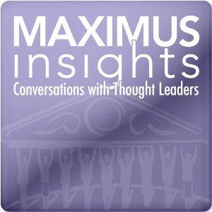 Best Regional Podcasts (2019): MAXIMUS Insights - Conversations with Thought Leaders