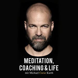 "Meditation, Coaching & Life / Der Podcast mit Michael ""Curse"" Kurth"