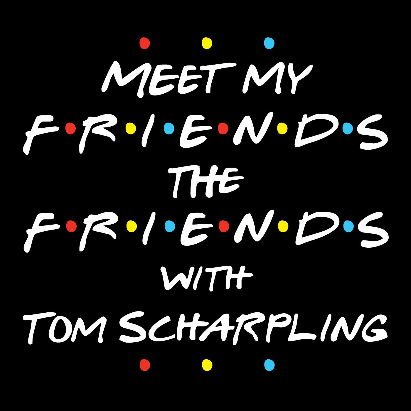 Meet My Friends The Friends with Tom Scharpling (podcast) - Tom