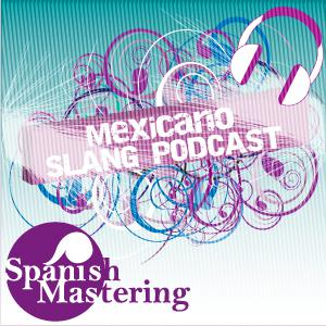 Mexicano Slang Podcast