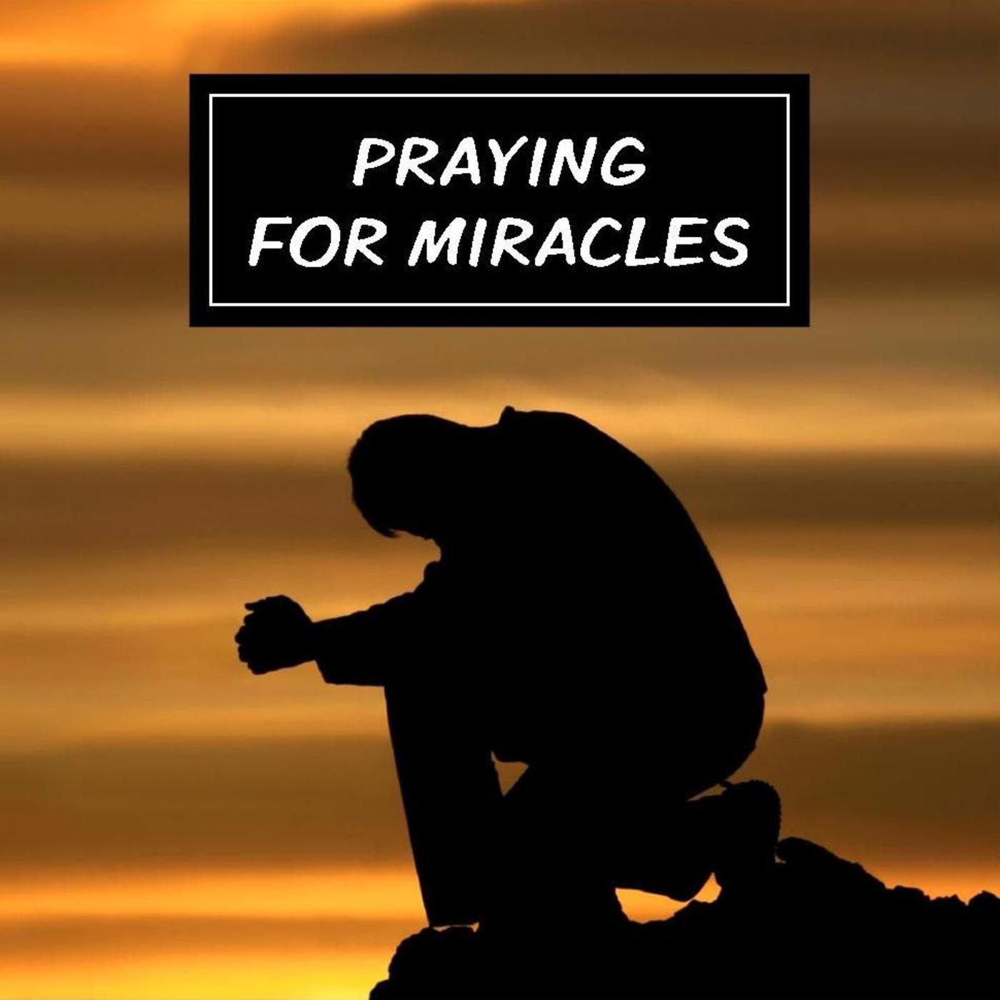 PRAYING FOR MIRACLES