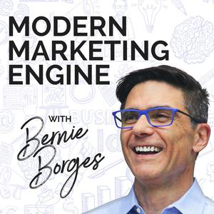 Modern Marketing Engine podcast hosted by Bernie Borges