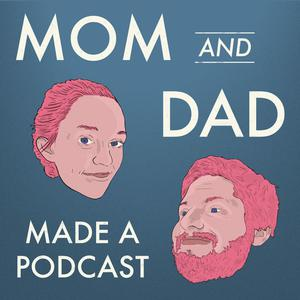 Mom and Dad Made a Podcast