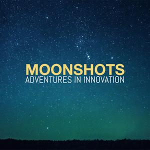Moonshots - Adventures in Innovation