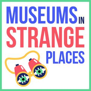 Museums in Strange Places