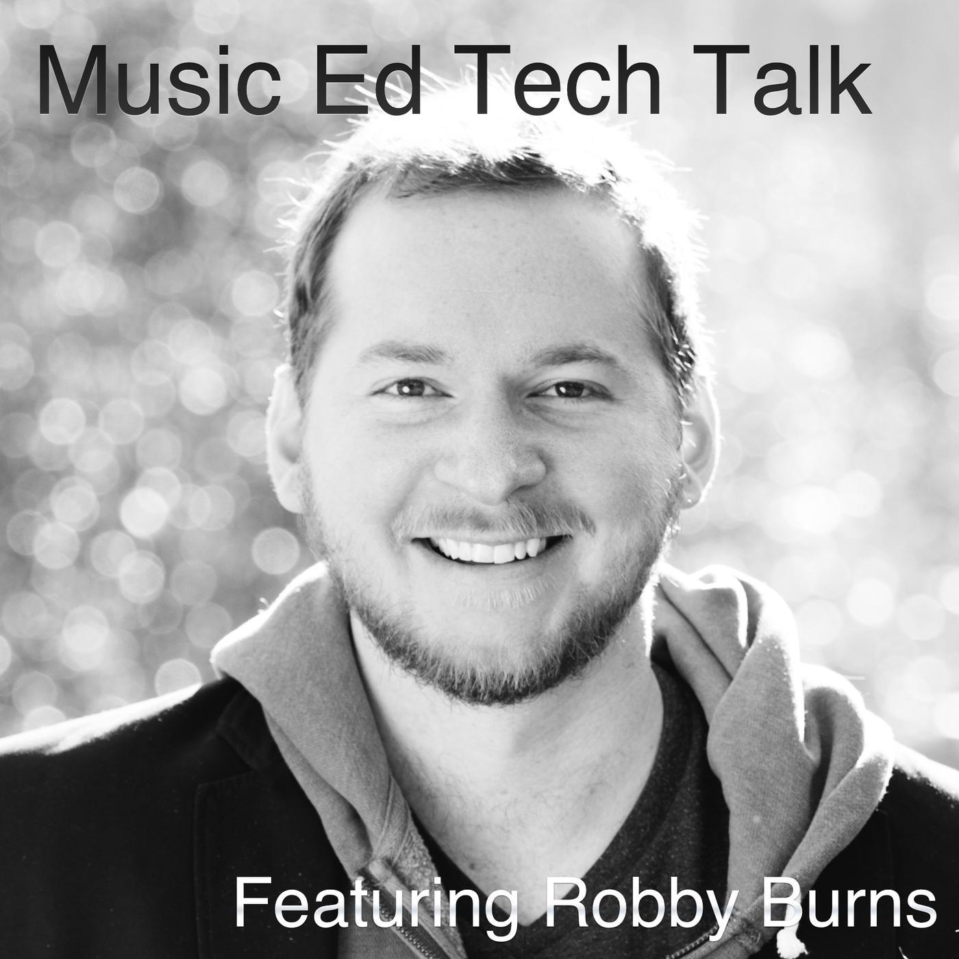 Music Ed Tech Talk (podcast) - Robby Burns | Listen Notes