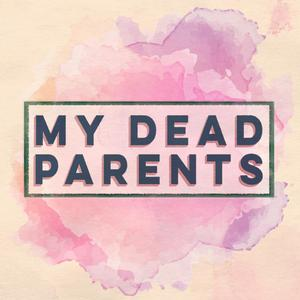 Best Personal Journals Podcasts (2019): My Dead Parents