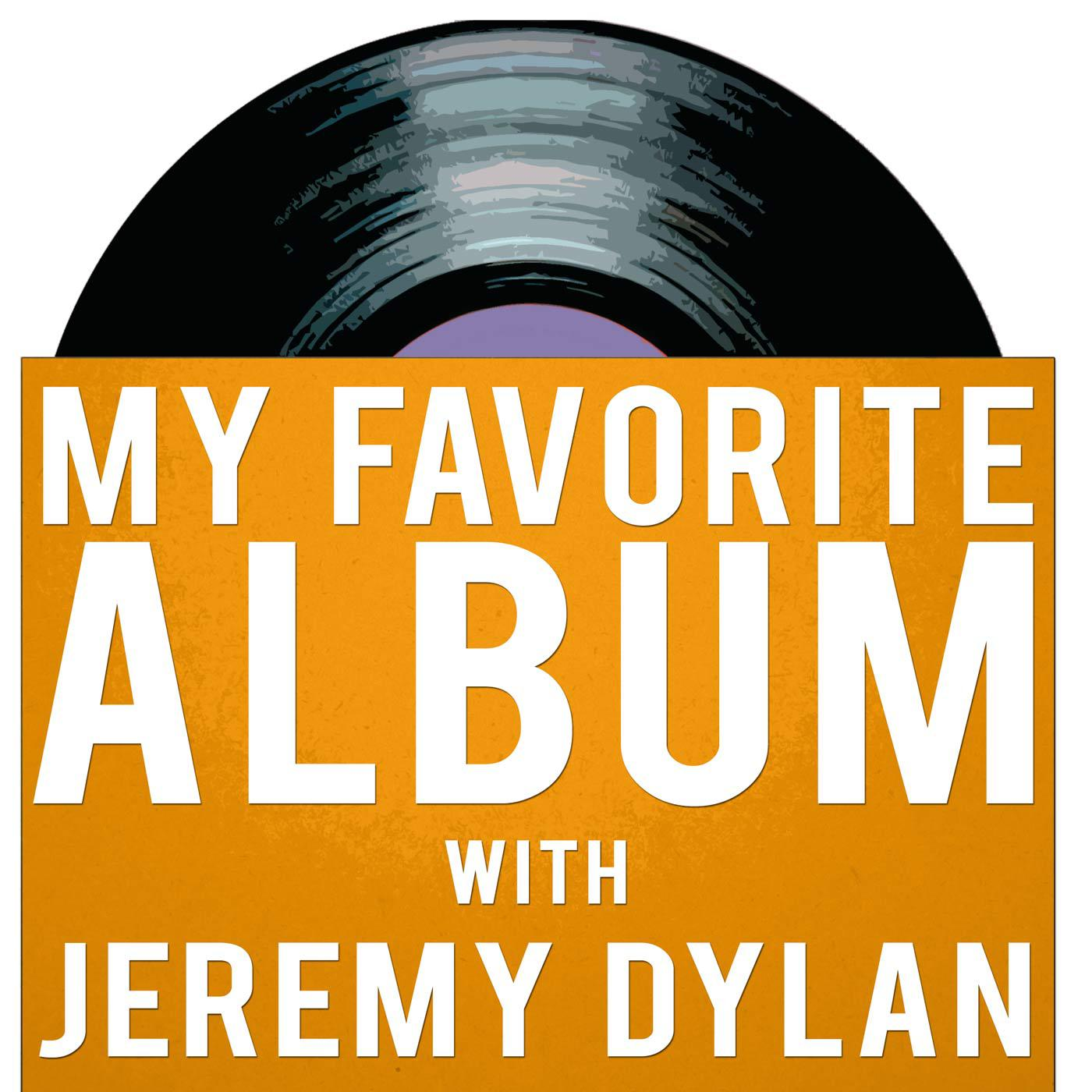 My Favorite Album with Jeremy Dylan | Listen Notes
