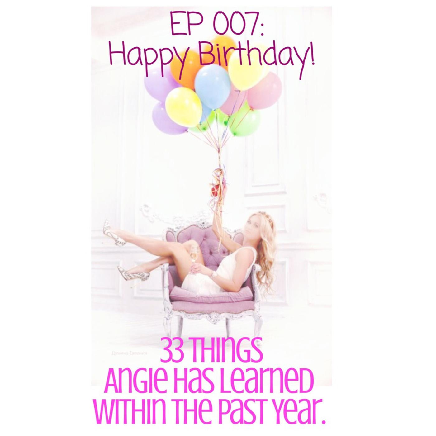 Ep 007 Happy Birthday 33 Things Angie Has Learned Within The