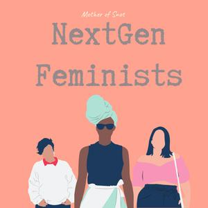 NextGen Feminists (with Mother of Snot, Feminist Parenting Blogger)