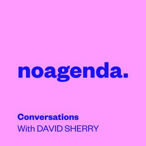 Best Arts Podcasts (2019): no agenda. Conversations with David Sherry