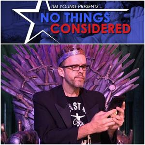 Best Government & Organizations Podcasts (2019): No Things Considered with Tim Young