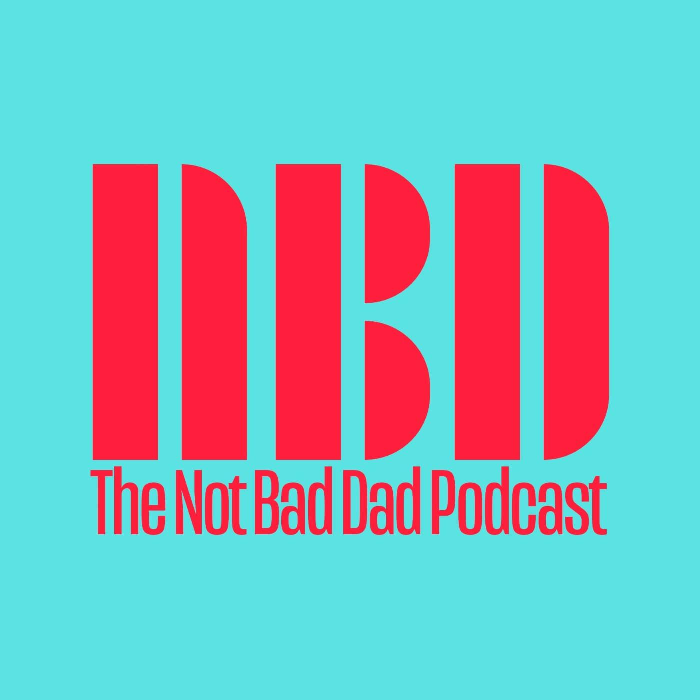 Not Bad Dad (podcast) - Fuzz Martin | Listen Notes