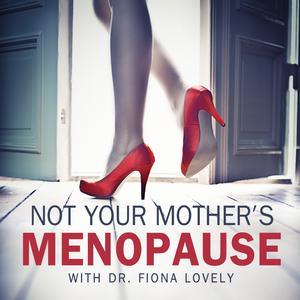 Best Alternative Health Podcasts (2019): Not Your Mother's Menopause with Dr. Fiona Lovely