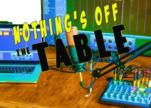 Nothing's Off The Table Podcast