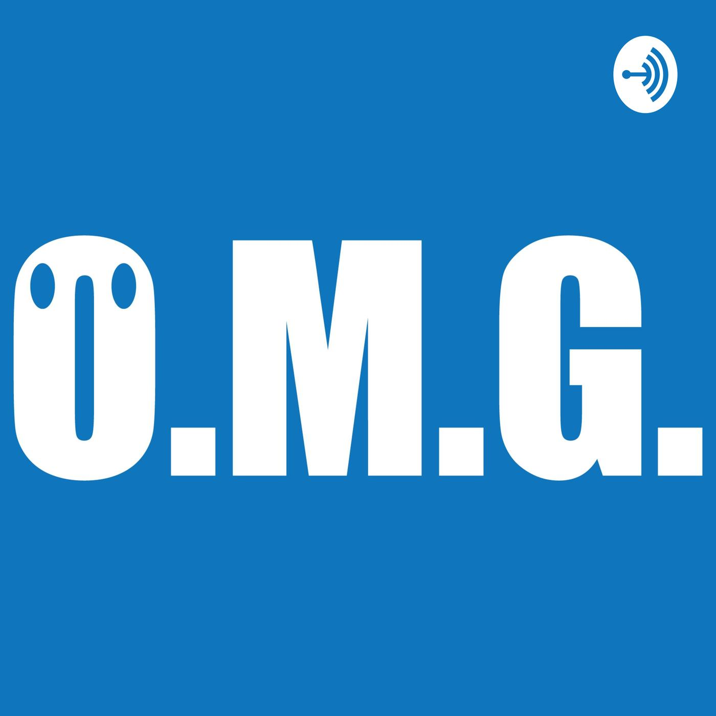 O M G (podcast) - OMG | Listen Notes