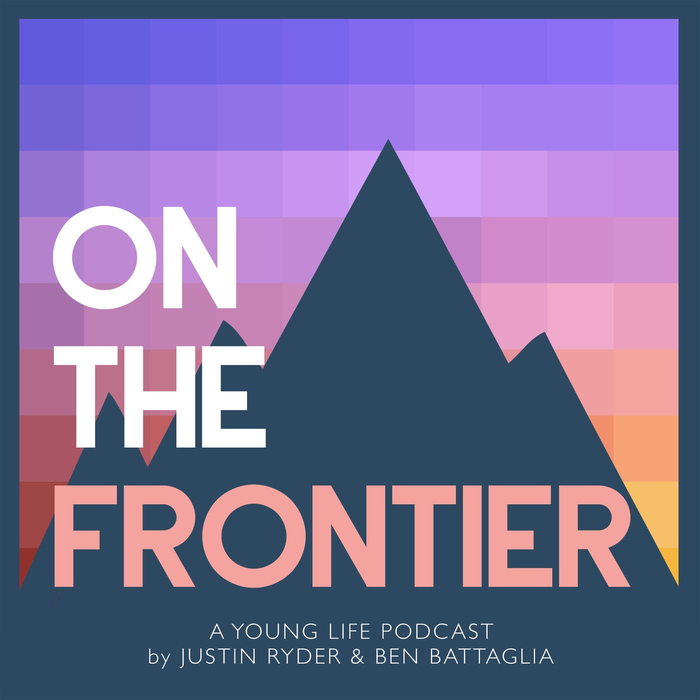 On The Frontier: A Young Life Podcast - Justin Ryder and Ben