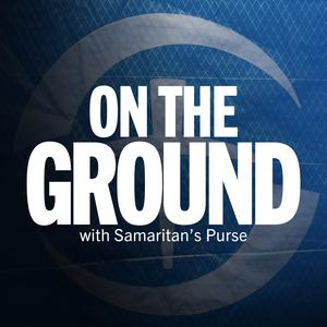 Best Documentary Podcasts (2019): On the Ground with Samaritan's Purse