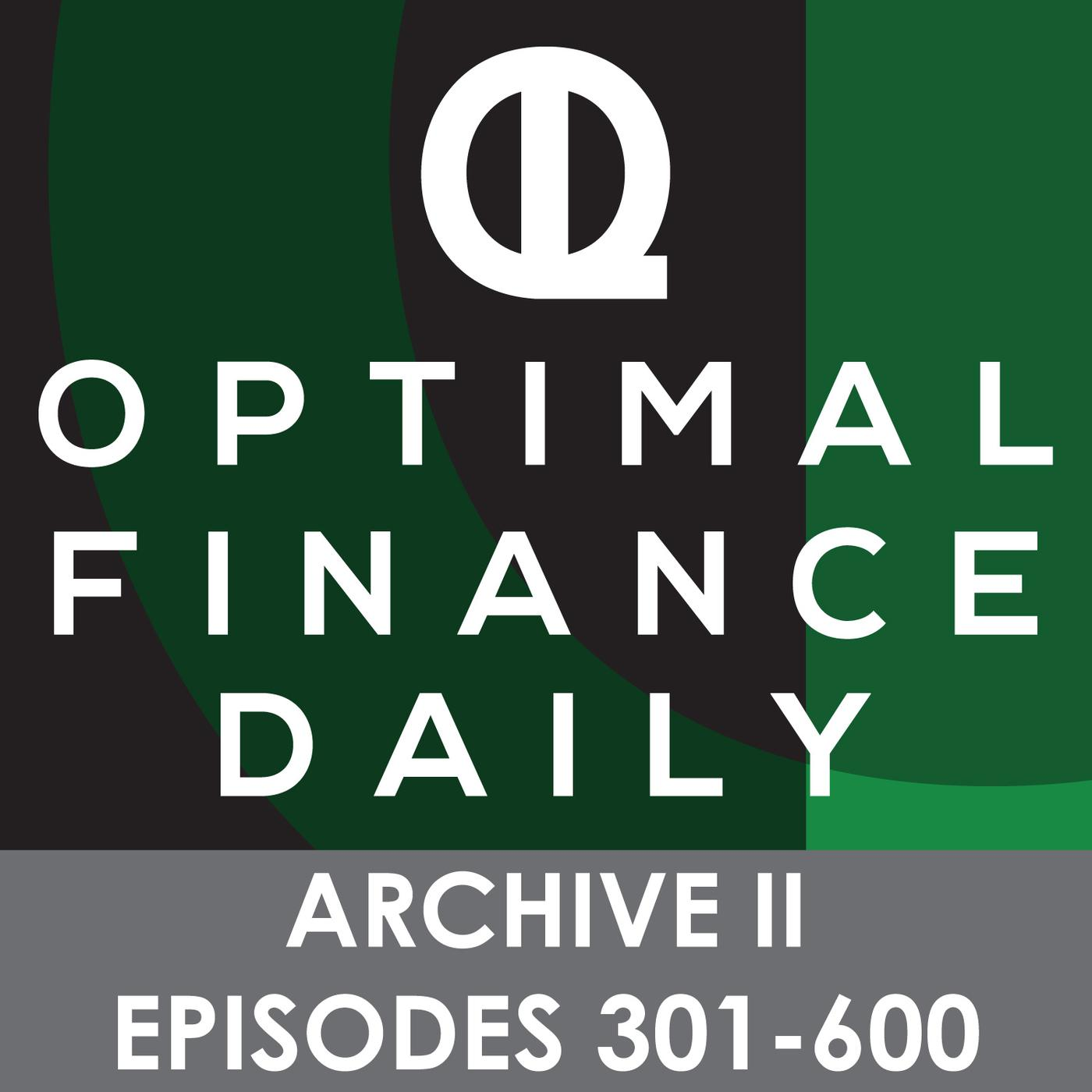 Optimal Finance Daily - ARCHIVE 2 - Episodes 301-600 ONLY