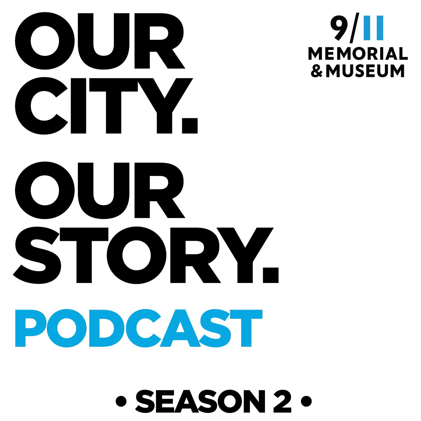 OUR CITY  OUR STORY  (podcast) - 9/11 Memorial & Museum