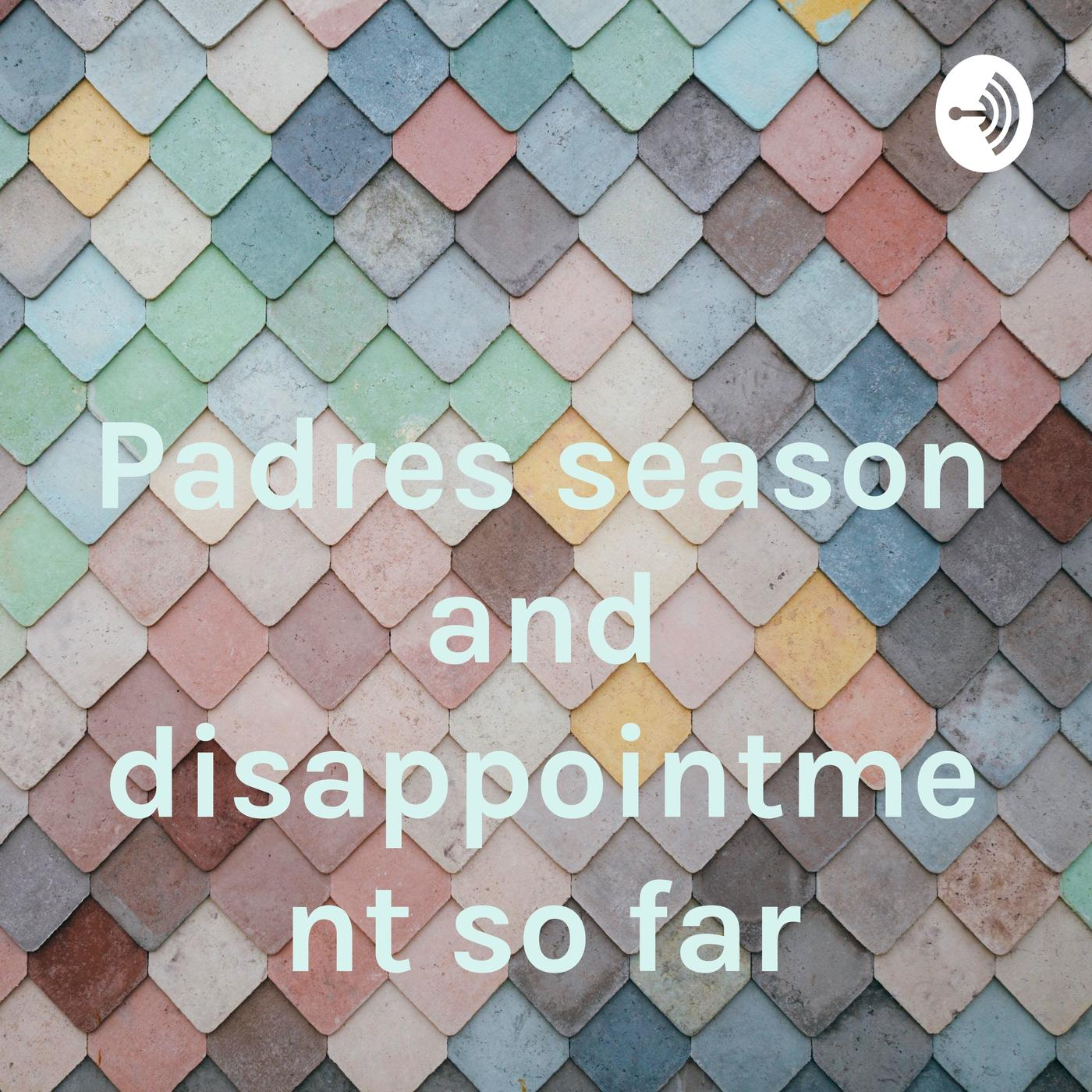 Padres season and disappointment so far (podcast) - Brandon