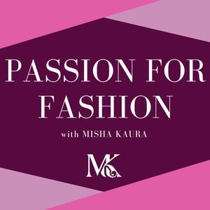 Passion for Fashion with Misha Kaura