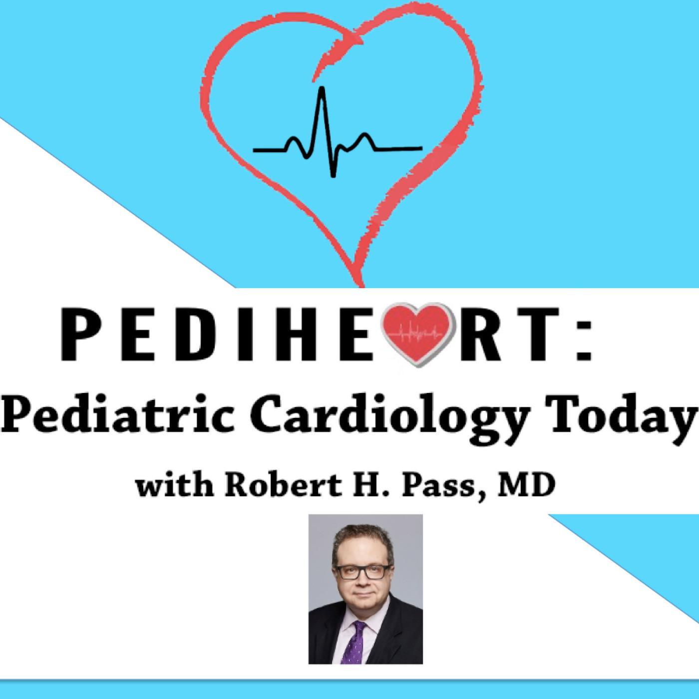 Pediheart: Pediatric Cardiology Today (podcast) - Robert Pass