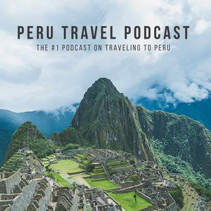 Peru Travel Podcast