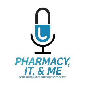 Pharmacy, IT, & Me: Your Informatics Pharmacist Podcast
