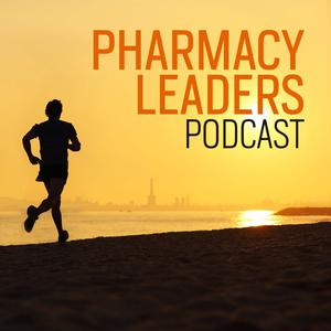 Pharmacy Leaders Podcast: Career Interviews and Advice
