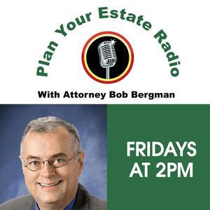 Plan Your Estate Radio  with Bob Bergman Podcast