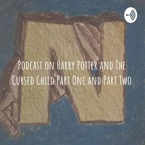 Podcast on Harry Potter and The Cursed Child Part One and Part Two