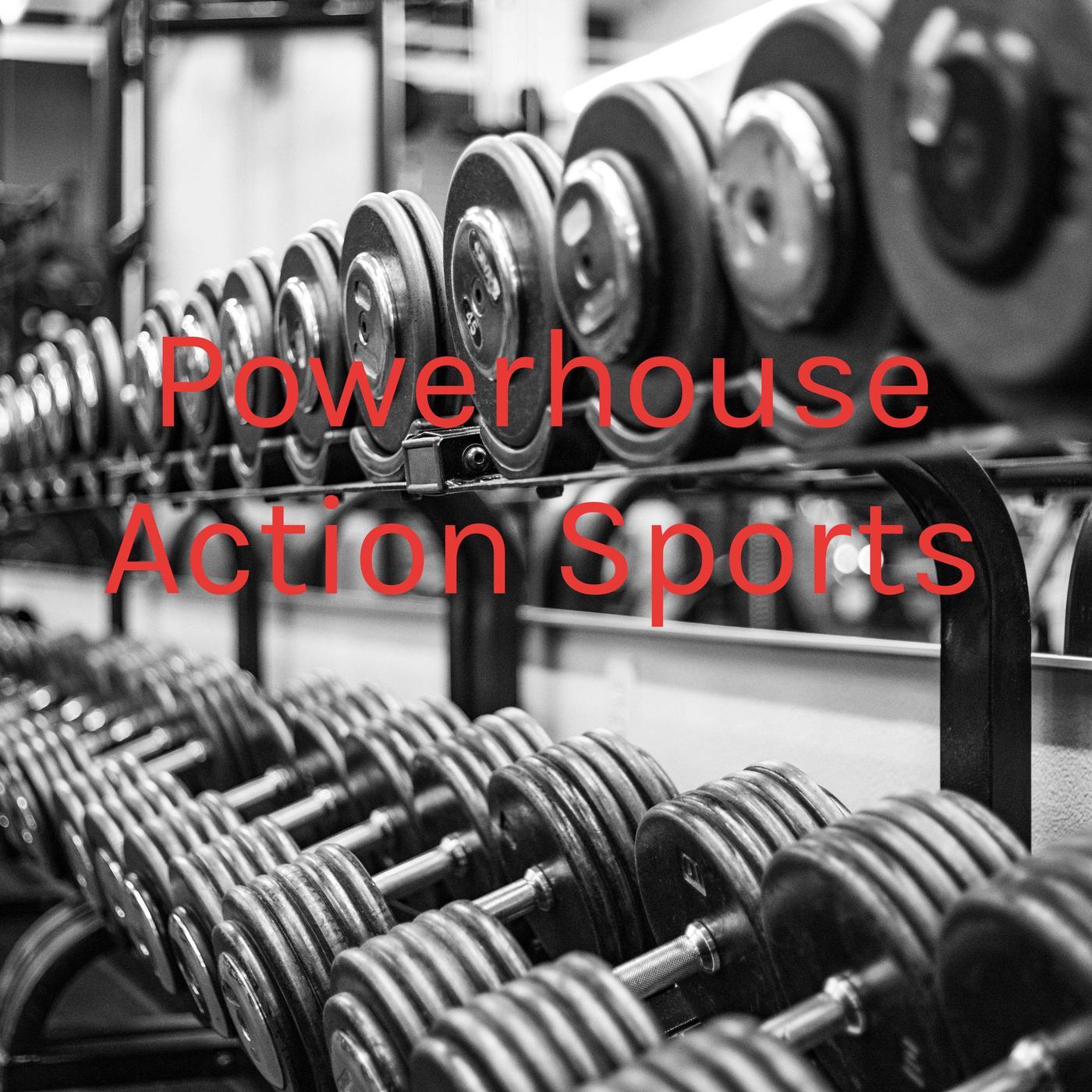Powerhouse Action Sports Podcast Powerhouse Action