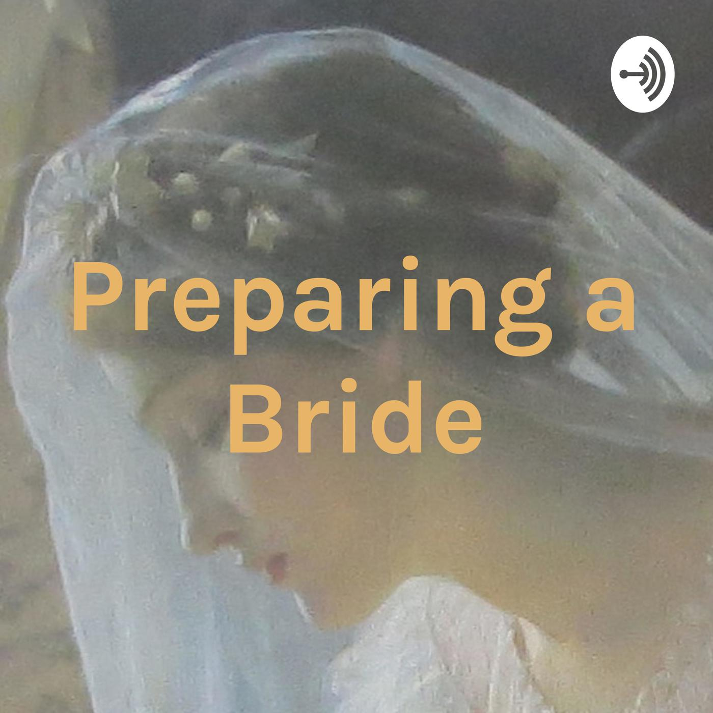 Preparing a Bride (podcast) - John Marcus Stead | Listen Notes