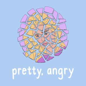 Pretty, Angry