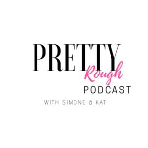 Pretty Rough Podcast with Simone and Kat