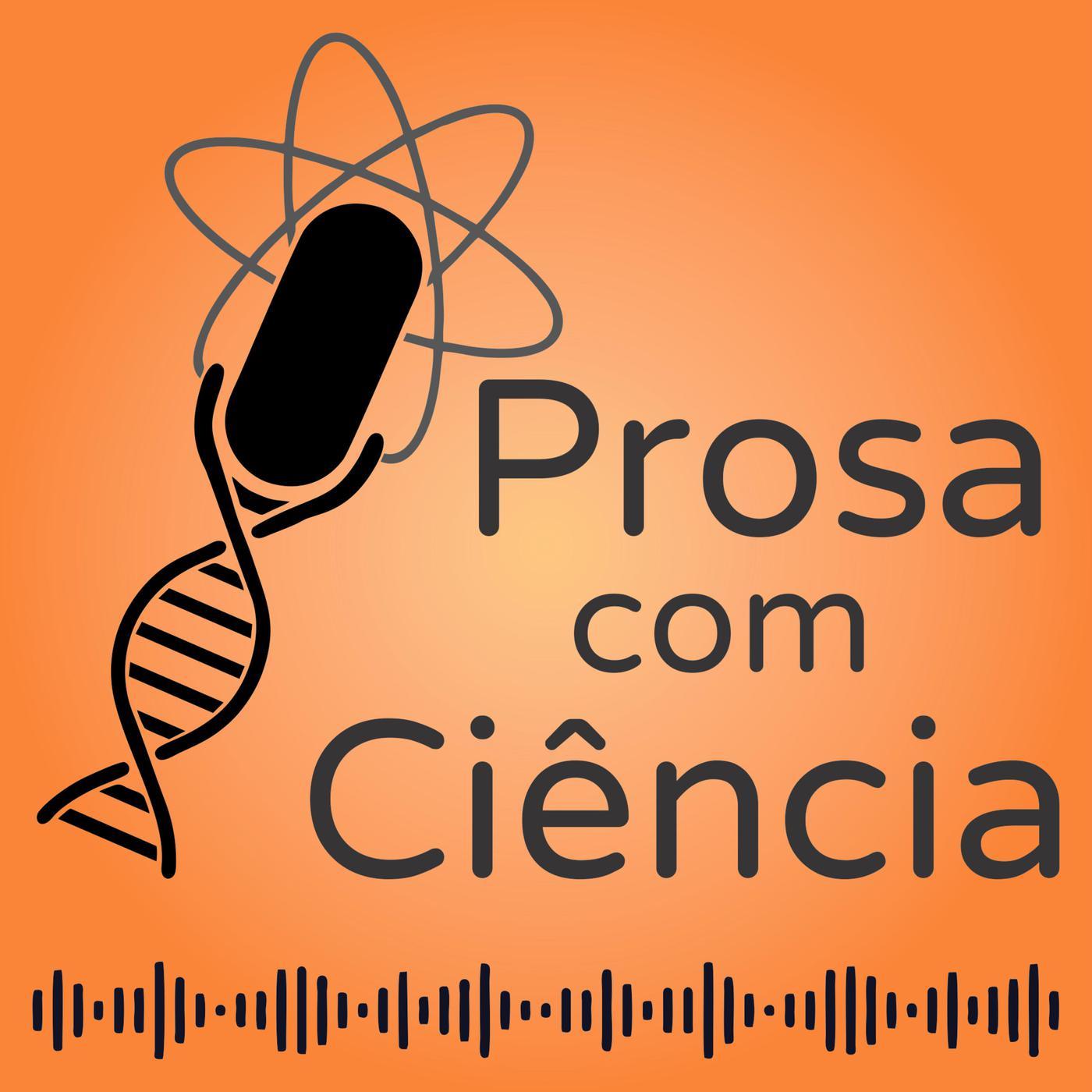 Prosa com Ciência - Apresentação - Prosa com Ciência (podcast ...