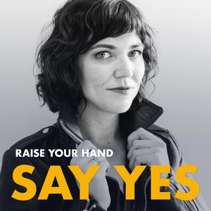 Raise Your Hand Say Yes with Tiffany Han