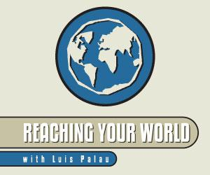 Reaching Your World with Luis Palau