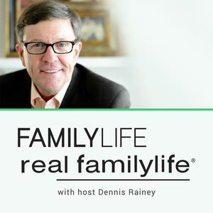 Real FamilyLife® with Dennis Rainey