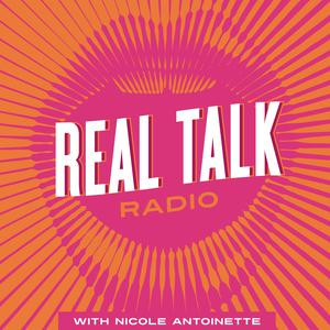 Real Talk Radio with Nicole Antoinette