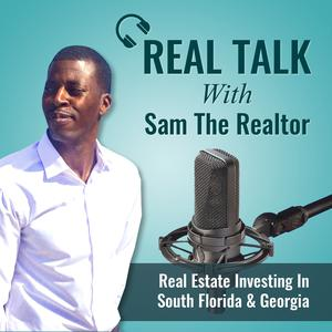 Real Talk With Sam The Realtor | Real Estate Investing in Florida & Georgia