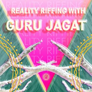 Reality Riffing With Guru Jagat