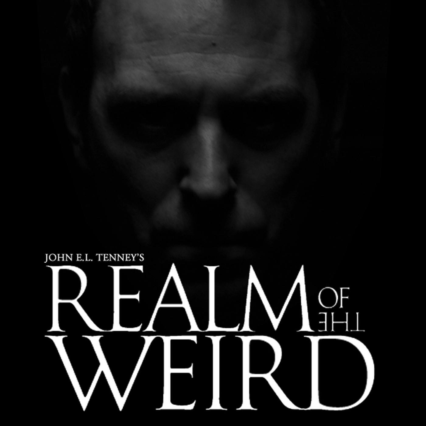 Realm of The Weird (podcast) - John E L  Tenney | Listen Notes